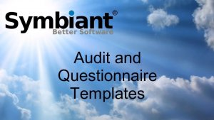 Audit and questionnaire templates on Symbiant