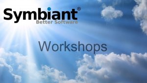 Symbiant training workshops